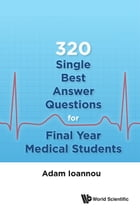 320 Single Best Answer Questions for Final Year Medical Students by Adam Ioannou