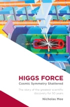 Higgs Force: Cosmic Symmetry Shattered by Nicholas Mee