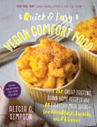 Quick and Easy Vegan Comfort Food: 65 Everyday Meal Ideas for Breakfast, Lunch and Dinner with Over 150 Great-Tasting, Down-Home Recipe by Alicia C. Simpson MS, RD, IBCLC, LD