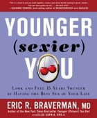 Younger Sexier You: Enjoy the Best Sex of Your Life AND Look and Feel Years Younger: Enjoy the Best…