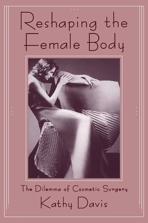 Reshaping the Female Body The Dilemma of Cosmetic Surgery