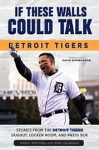 If These Walls Could Talk: Detroit Tigers: Stories from the Detroit Tigers' Dugout, Locker Room…