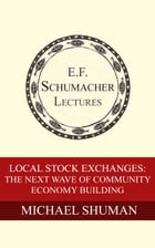 Local Stock Exchanges: The Next Wave of Community Economy Building by Michael Shuman