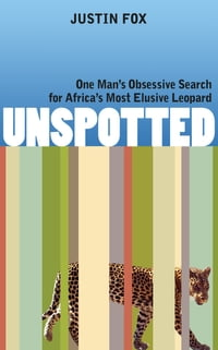 Unspotted: One Man's Obsessive Search for Africa's Most Elusive Leopard