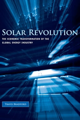 Book Solar Revolution: The Economic Transformation of the Global Energy Industry by Travis Bradford
