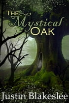 The Mystical Oak by Justin Blakeslee