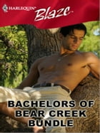 Bachelors of Bear Creek Bundle: Sexy, Single And Searching\Eager, Eligible And Alaskan\A Touch Of Silk\A Thrill To Remember by Lori Wilde