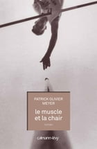 Le Muscle et la chair by Patrick Olivier Meyer