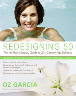 Book Redesigning 50: The No-Plastic-Surgery Guide to 21st-Century Age Defiance by Oz Garcia