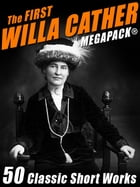 The First Willa Cather MEGAPACK®: 50 Classic Short Works by Willa Cather