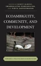 Ecoambiguity, Community, and Development: Toward a Politicized Ecocriticism
