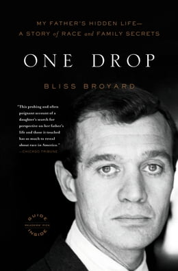 Book One Drop: My Father's Hidden Life--A Story of Race and Family Secrets by Bliss Broyard