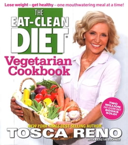 Book The Eat-Clean Diet Vegetarian Cookbook: Lose weight - get healthy - one mouthwatering meal at a… by Tosca Reno