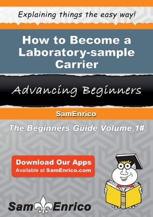How to Become a Laboratory-sample Carrier: How to Become a Laboratory-sample Carrier by Beula Dwyer