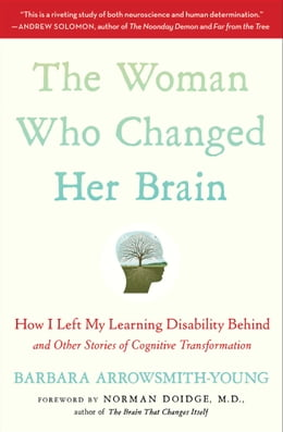 Book The Woman Who Changed Her Brain: And Other Inspiring Stories of Pioneering Brain Transformation by Barbara Arrowsmith-Young