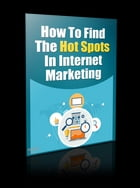 How to Find The Hot Spots in Internet Marketing by Anonymous