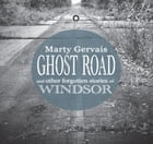 Ghost Road: and Other Forgotten Stories of Windsor by Marty Gervais
