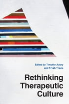 Rethinking Therapeutic Culture by Timothy Aubry