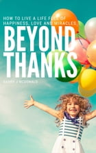 Beyond Thanks - How To Live A Life Filled With Happiness, Love And Miracles: American Mail Order Bride Western Romance by Barry J McDonald