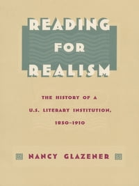 Reading for Realism: The History of a U.S. Literary Institution, 1850–1910