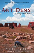 Ant Dens: A Suspense Novel by Mary Coley