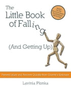 The Little Book of Falling (and Getting Up): Prevent Injury and Recover Quickly From Gravity's Embrace by Lavinia Plonka