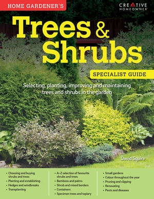 Home Gardener's Trees & Shrubs (UK Only): Selecting, planting, improving and maintaining trees and shrubs in the garden by David Squire