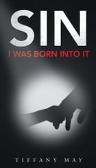 SIN: I Was Born Into It by Tiffany May