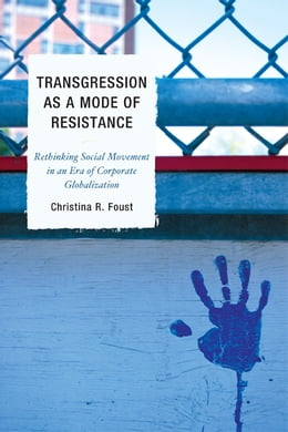 Book Transgression as a Mode of Resistance: Rethinking Social Movement in an Era of Corporate… by Christina R. Foust