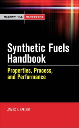 Book Synthetic Fuels Handbook: Properties, Process, and Performance by Speight, James