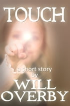 Touch: A Paranormal Short Story by Will Overby