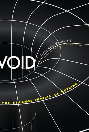 Void The Strange Physics of Nothing