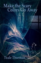 Make the Scary Colors Go Away by Teale Thurman
