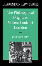 The Philosophical Origins of Modern Contract Doctrine by James Gordley