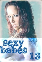 Sexy Babes Volume 13 by Anne-Marie Lemire
