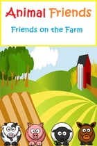 Animal Friends: Friends on the Farm by J.G. Summers
