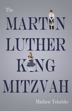 The Martin Luther King Mitzvah by Mathew Tekulsky