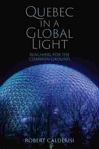 Quebec in a Global Light: Reaching for the Common Ground by Robert Calderisi