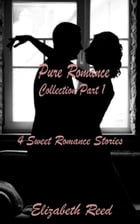 Pure Romance Collection Part One: 4 Sweet Romance Short Stories.