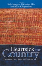 Heartsick for Country: Stories of Love, Spirit and Creation by Sally Morgan