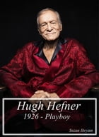 Hugh Hefner: 1926 - Playboy by Suzan Ibryam