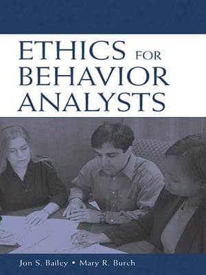 Ethics for Behavior Analysts A Practical Guide to the Behavior Analyst Certification Board Guidelines for Responsible Conduct