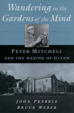 Book Wandering in the Gardens of the Mind: Peter Mitchell and the Making of Glynn by John Prebble