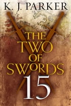 The Two of Swords: Part Fifteen by K. J. Parker