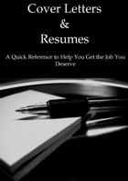 Cover Letters & Resumes: A Quick Reference to Help You Get the Job You Deserve by Casey Lane