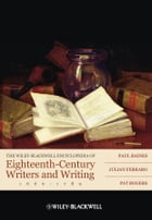 The Wiley-Blackwell Encyclopedia of Eighteenth-Century Writers and Writing 1660 - 1789
