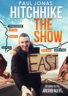 Hitchhike The Show: Per Anhalter von Vancouver nach New York City 32 Tage 6400 km ohne Geld by Paul Jonas