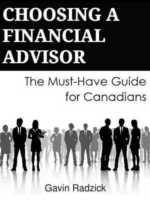 Choosing a Financial Advisor: The Must-Have Guide for Canadians by Gavin Radzick