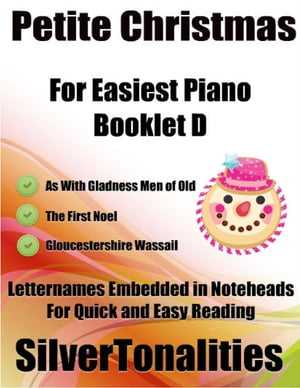 Petite Christmas Booklet D - For Beginner and Novice Pianists As With Gladness Men of Old the First Noel Gloucestershire Wassail Letter Names Embedded In Noteheads for Quick and Easy Reading