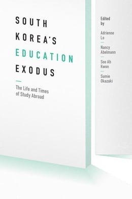 Book South Korea's Education Exodus: The Life and Times of Study Abroad by Lo, Adrienne